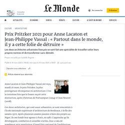Prix Pritzker 2021 pour Anne Lacaton et Jean-Philippe Vassal : «Partout dans le monde, il y a cette folie de détruire»