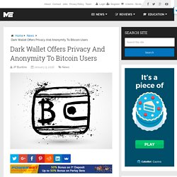 Dark Wallet Offers Privacy And Anonymity To Bitcoin Users – The Merkle