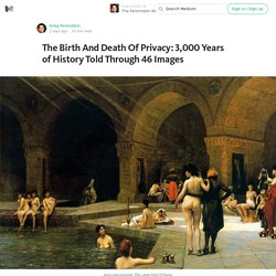 The Birth And Death Of Privacy: 3,000 Years of History Told Through 46 Images — The Ferenstein Wire