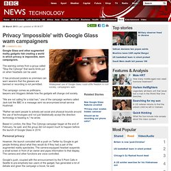 Privacy 'impossible' with Google Glass warn campaigners