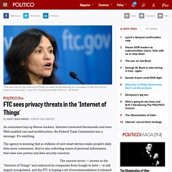 FTC sees privacy threats in the 'Internet of Things' - Katy Bachman - POLITICO