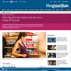 Why big data has made your privacy a thing of the past
