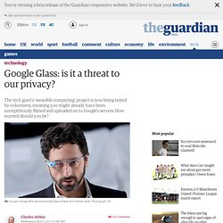 Google Glass: is it a threat to our privacy? | Technology