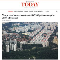New private homes to cost up to S$2,900 psf on average by 2030: DBS report - TODAYonline