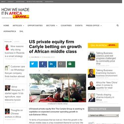 US private equity firm Carlyle betting on growth of African middle class
