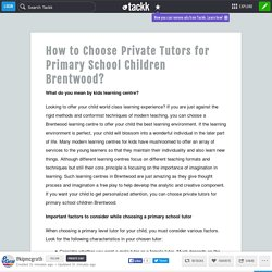 How to Choose Private Tutors for Primary School Children Brentwood?