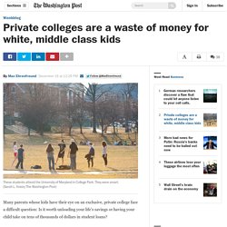 Private colleges are a waste of money for white, middle class kids