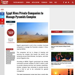 Egypt Hires Private Companies to Manage Pyramids Complex