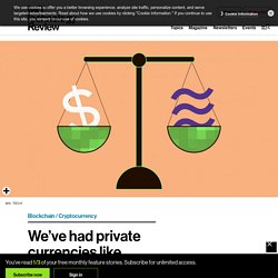 We've had private currencies like Libra before. It was chaos.