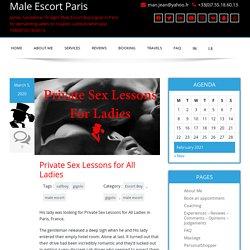 Private Sex Lessons for All Ladies - Male Escort Paris