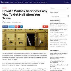 Private Mailbox Services: Easy Way To Get Mail When You Travel