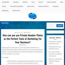 How can you use Private Number Plates as the Perfect Tools of Marketing For Your Business?