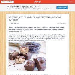 BENEFITS AND DRAWBACKS OF DEVOURING COCOA BUTTER?