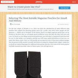 Selecting The Most Suitable Magazine Pouches For Airsoft And Military