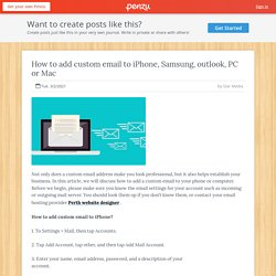 How to add custom email to iPhone, Samsung, outlook, PC or Mac