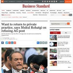 Want to return to private practice, says Mukul Rohatgi on refusing AG post