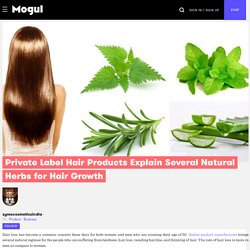 Private Label Hair Products Explain Several Natural Herbs for Hair Growth