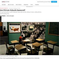 Are Private Schools Immoral? - The Atlantic - Pocket
