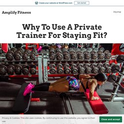 Why To Use A Private Trainer For Staying Fit? – Amplify Fitness