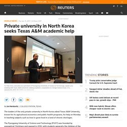 Private university in North Korea seeks Texas A&M academic help