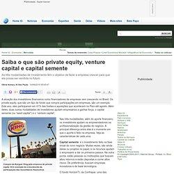 Saiba o que são private equity, venture capital e capital semente - Mercados