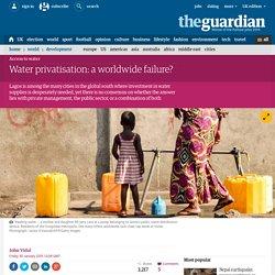 Water privatisation: a worldwide failure?