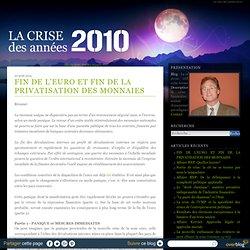 FIN DE L'EURO ET FIN DE LA PRIVATISATION DES MONNAIES - La crise des années 2010, réflexion sur la crise économique globale
