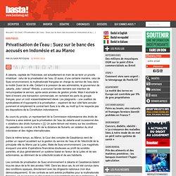 Privatisation de l'eau : Suez sur le banc des accusés en Indonésie et au Maroc