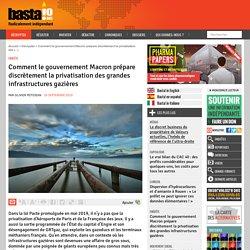 Comment le gouvernement Macron prépare discrètement la privatisation des grandes infrastructures gazières