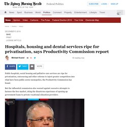 Hospitals, housing and dental services ripe for privatisation, says Productivity Commission report