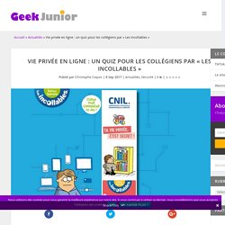 Vie privée en ligne : un quiz pour les collégiens par « Les Incollables » - Geek Junior -