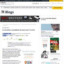 La vie privée, un problème de vieux cons ? Le livre - BUG BROTHER - Blog LeMonde.fr