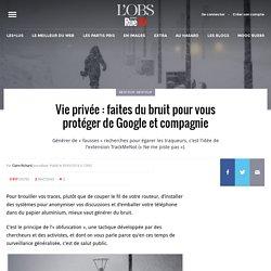 Vie privée: faites du bruit pour vous protéger de Google et compagnie