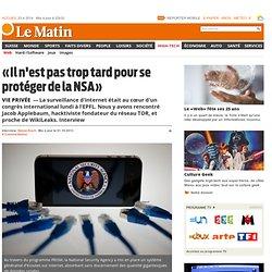 Vie privée: «Il n'est pas trop tard pour se protéger de la NSA» - News High-Tech: Web
