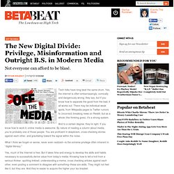 The New Digital Divide: Privilege and Misinformation in Modern Media