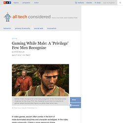 Gaming While Male: A 'Privilege' Few Men Recognize : All Tech Considered