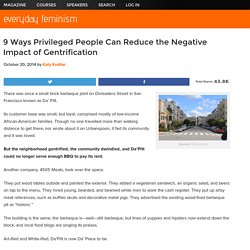 9 Ways Privileged People Can Reduce the Negative Impact of Gentrification