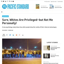 Sure, Whites Are Privileged—but Not Me Personally! - Pacific Standard