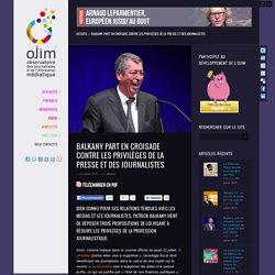Balkany part en croisade contre les privilèges de la presse et des journalistes