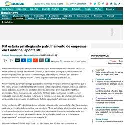 PM estaria privilegiando patrulhamento de empresas em Londrina, aponta MP - policiais