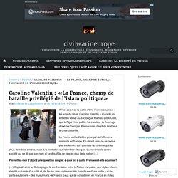 Caroline Valentin : «La France, champ de bataille privilégié de l'islam politique» – civilwarineurope