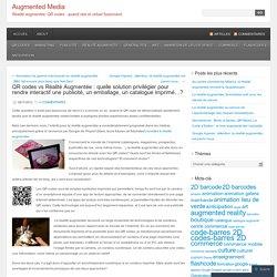 QR codes vs Réalité Augmentée : quelle solution privilégier pour rendre interactif une publicité, un emballage, un catalogue imprimé…?
