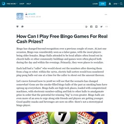 How Can I Play Free Bingo Games For Real Cash Prizes?: sahasi95 — LiveJournal