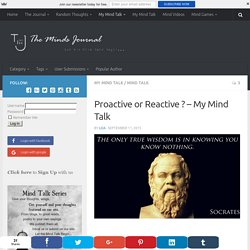 Proactive or Reactive ? - My Mind Talk - The Minds Journal