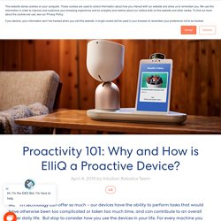Proactivity 101: Why and How is ElliQ a Proactive Device?