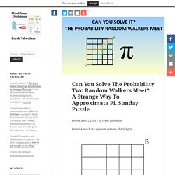 Can You Solve The Probability Two Random Walkers Meet? A Strange Way To Approximate Pi. Sunday Puzzle – Mind Your Decisions