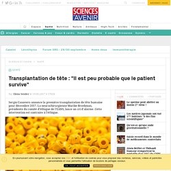 """Greffe de tête : """"Il est peu probable que le patient survive"""" selon Marike Broekman - Sciencesetavenir.fr"""