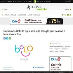 Probamos Bolo, la aplicación de Google que enseña a leer a los niños