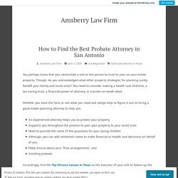 How to Find the Best Probate Attorney in San Antonio – Amsberry Law Firm