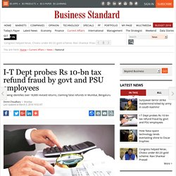I-T Dept probes Rs 10-bn tax refund fraud by govt and PSU employees